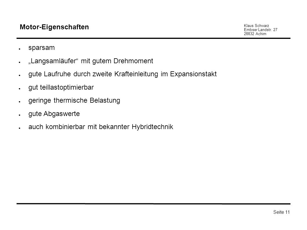 """Motor-Eigenschaften sparsam. """"Langsamläufer mit gutem Drehmoment. gute Laufruhe durch zweite Krafteinleitung im Expansionstakt."""