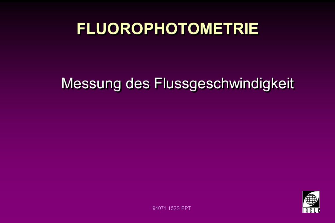 FLUOROPHOTOMETRIE Messung des Flussgeschwindigkeit 12 12