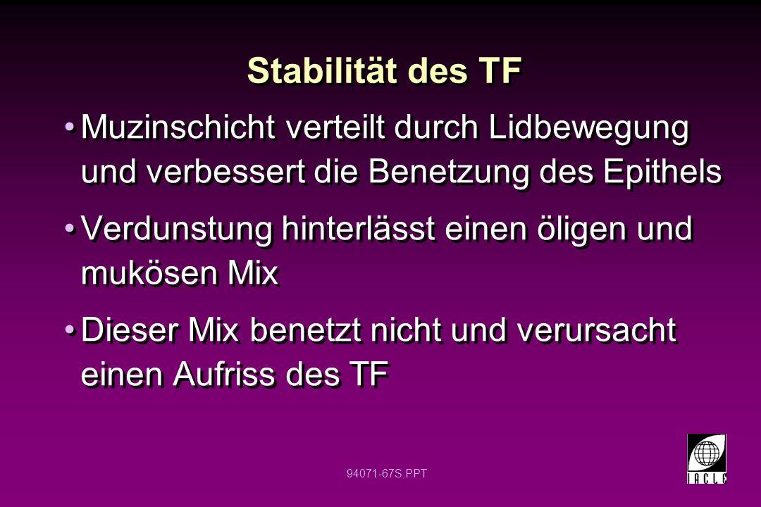 Stabilität des TF Muzinschicht verteilt durch Lidbewegung und verbessert die Benetzung des Epithels.