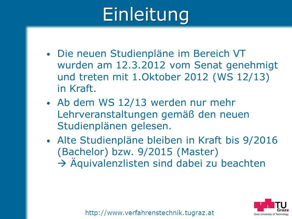 Einleitung Die neuen Studienpläne im Bereich VT wurden am 12.3.2012 vom Senat genehmigt und treten mit 1.Oktober 2012 (WS 12/13) in Kraft.
