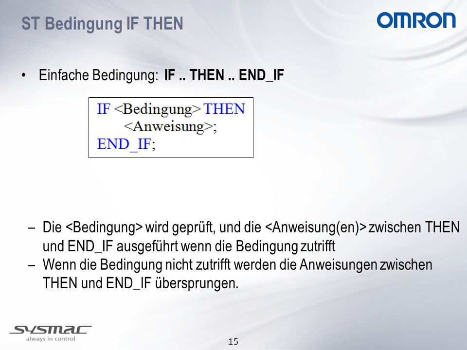 ST Bedingung IF THEN Einfache Bedingung: IF .. THEN .. END_IF