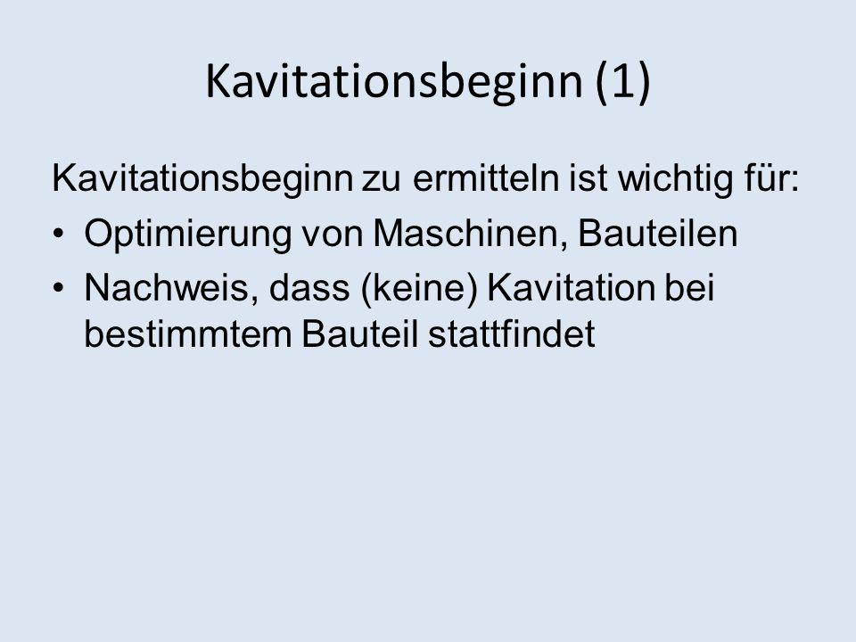 Kavitationsbeginn (1) Kavitationsbeginn zu ermitteln ist wichtig für: