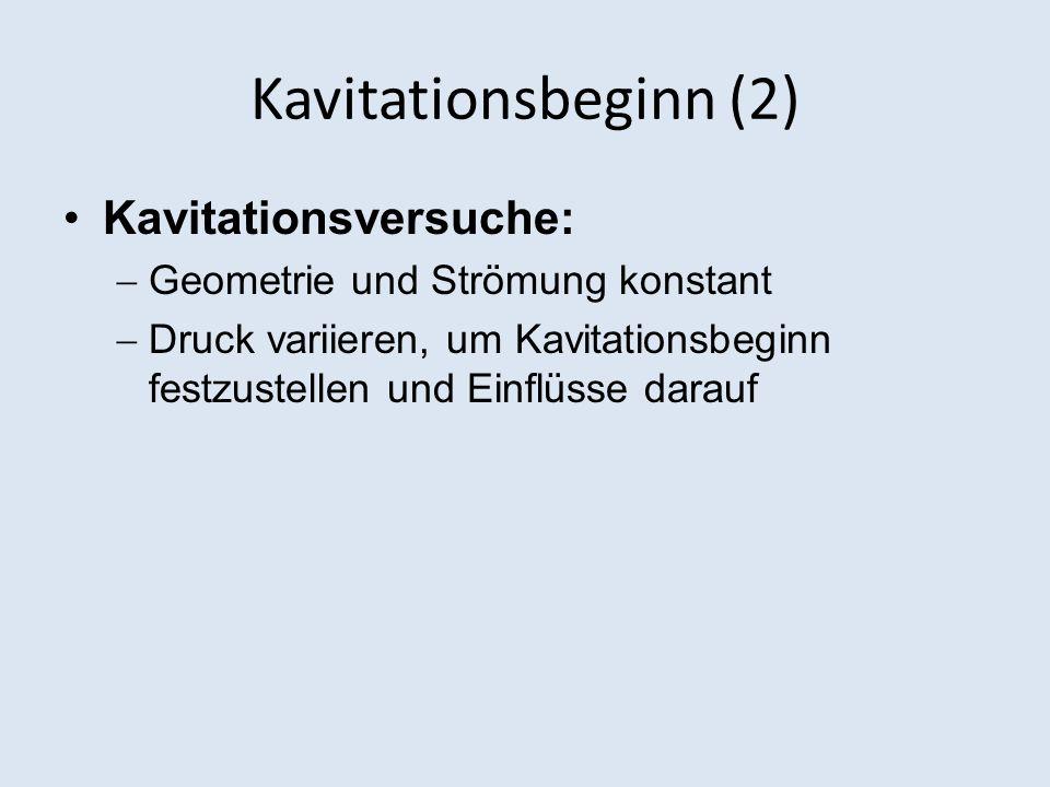 Kavitationsbeginn (2) Kavitationsversuche: