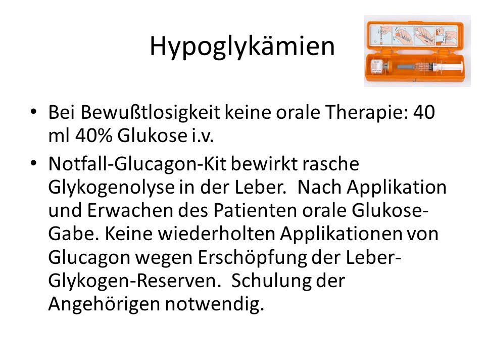 Hypoglykämien Bei Bewußtlosigkeit keine orale Therapie: 40 ml 40% Glukose i.v.