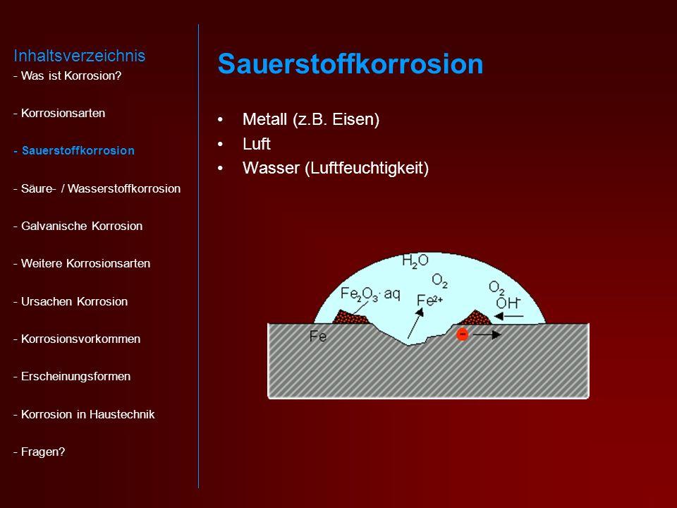 Sauerstoffkorrosion Inhaltsverzeichnis Metall (z.B. Eisen) Luft