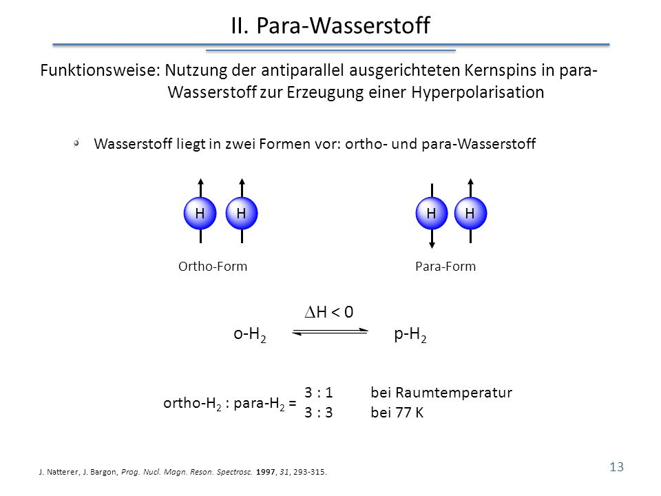 II. Para-Wasserstoff Funktionsweise: Nutzung der antiparallel ausgerichteten Kernspins in para- Wasserstoff zur Erzeugung einer Hyperpolarisation.