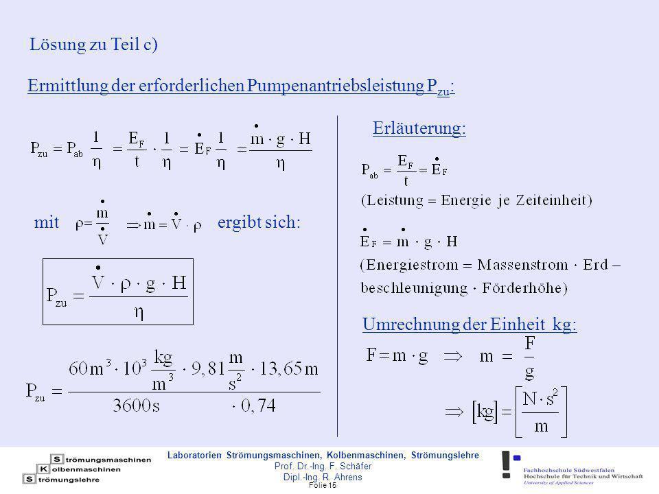 Lösung zu Teil c) Ermittlung der erforderlichen Pumpenantriebsleistung Pzu: Erläuterung: mit. ergibt sich: