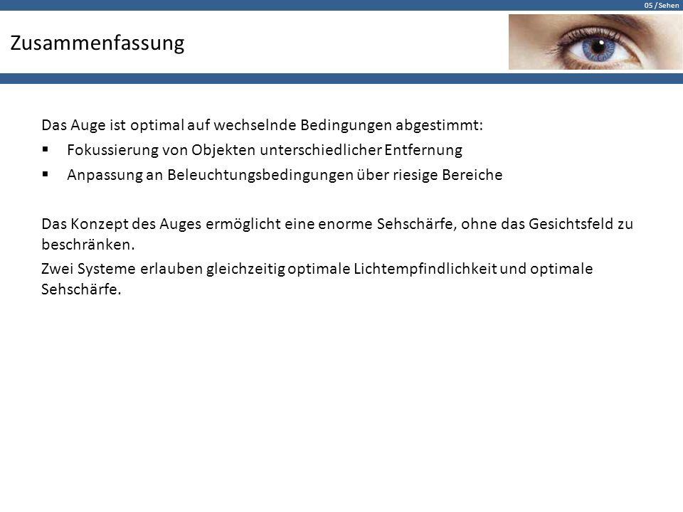 Zusammenfassung Das Auge ist optimal auf wechselnde Bedingungen abgestimmt: Fokussierung von Objekten unterschiedlicher Entfernung.