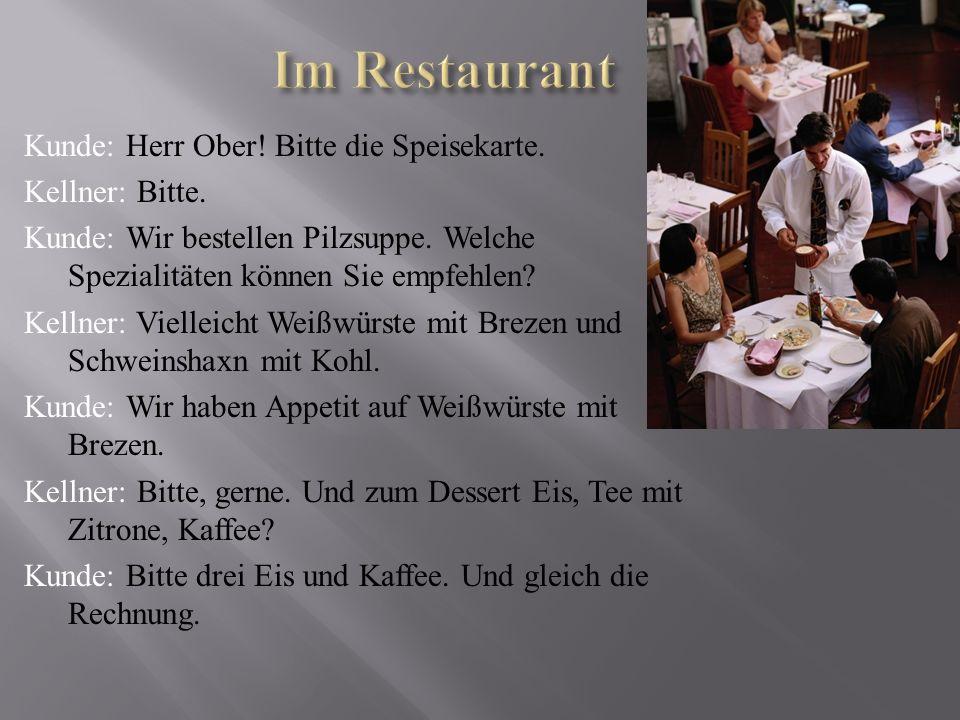 Im Restaurant Kunde: Herr Ober! Bitte die Speisekarte. Kellner: Bitte.