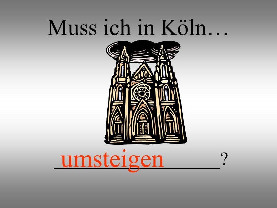 Muss ich in Köln… umsteigen __________________