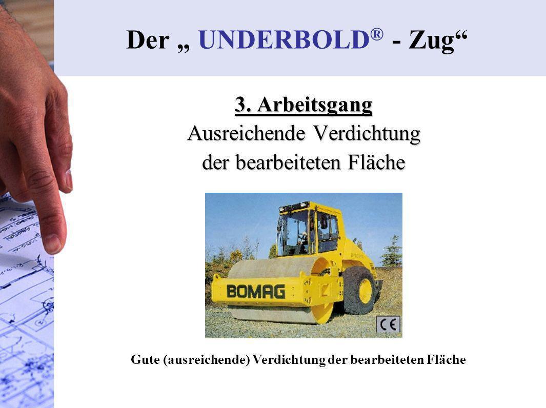 """Der """" UNDERBOLD® - Zug 3. Arbeitsgang Ausreichende Verdichtung"""