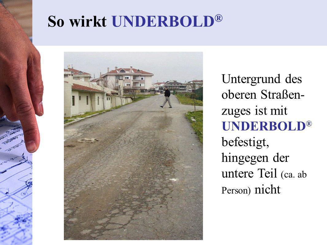 So wirkt UNDERBOLD® Untergrund des oberen Straßen-zuges ist mit UNDERBOLD® befestigt, hingegen der untere Teil (ca.
