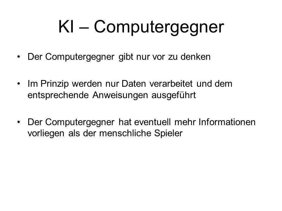 KI – Computergegner Der Computergegner gibt nur vor zu denken