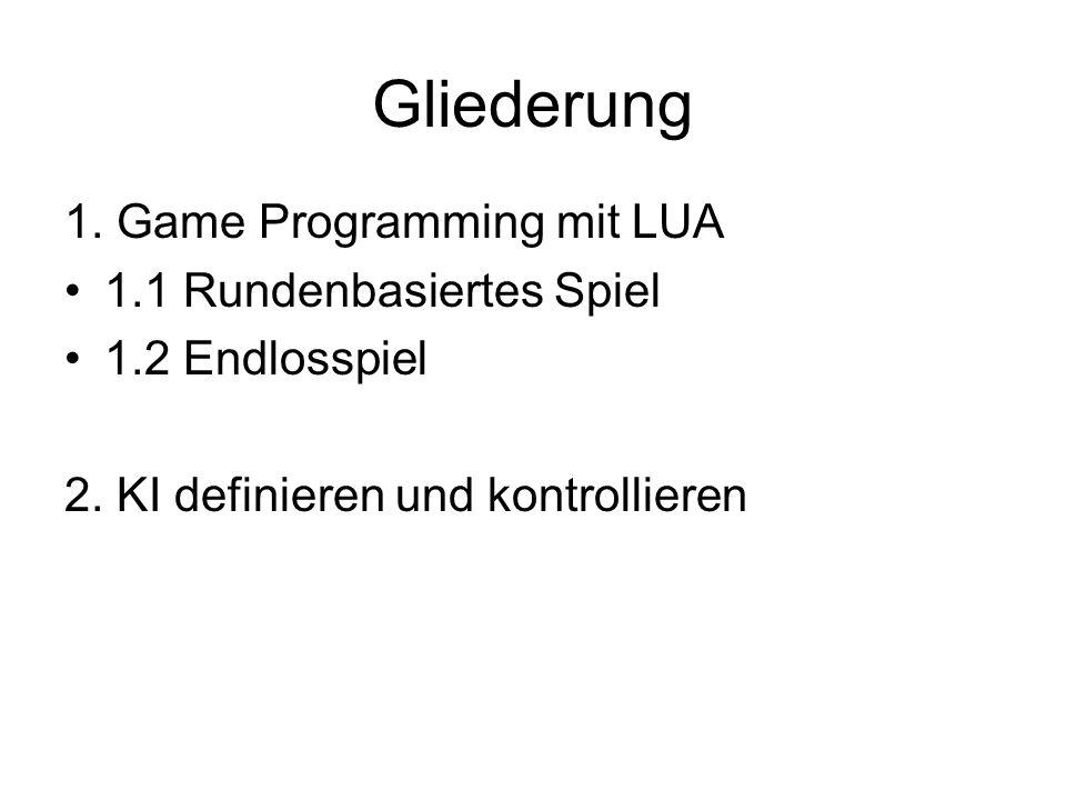 Gliederung 1. Game Programming mit LUA 1.1 Rundenbasiertes Spiel