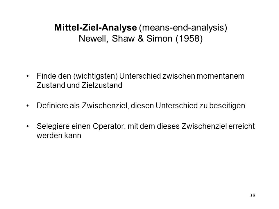 Mittel-Ziel-Analyse (means-end-analysis) Newell, Shaw & Simon (1958)