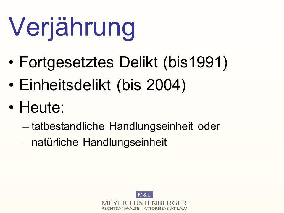Verjährung Fortgesetztes Delikt (bis1991) Einheitsdelikt (bis 2004)