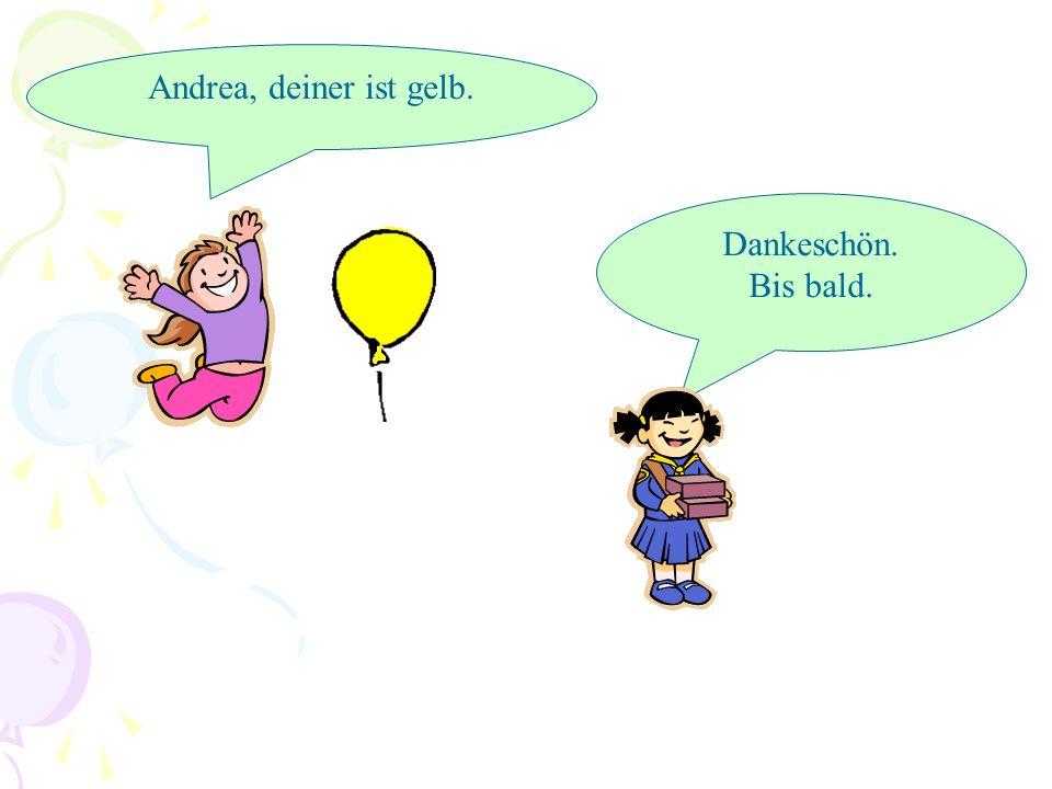 Andrea, deiner ist gelb. Dankeschön. Bis bald.