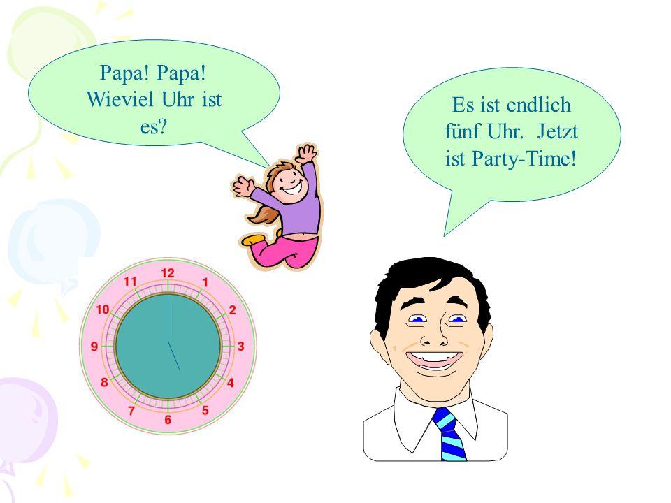 Papa! Papa! Wieviel Uhr ist es