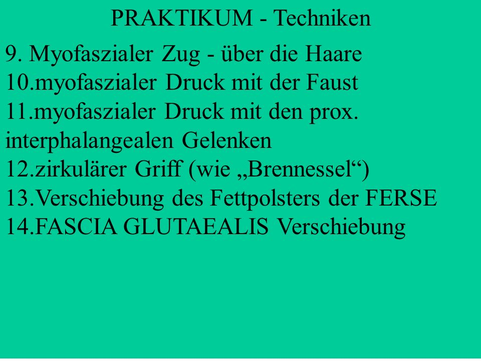 PRAKTIKUM - Techniken 9. Myofaszialer Zug - über die Haare. 10.myofaszialer Druck mit der Faust.
