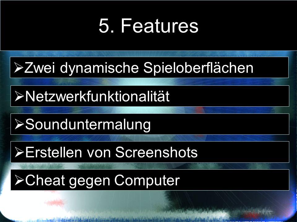 5. Features Zwei dynamische Spieloberflächen Netzwerkfunktionalität
