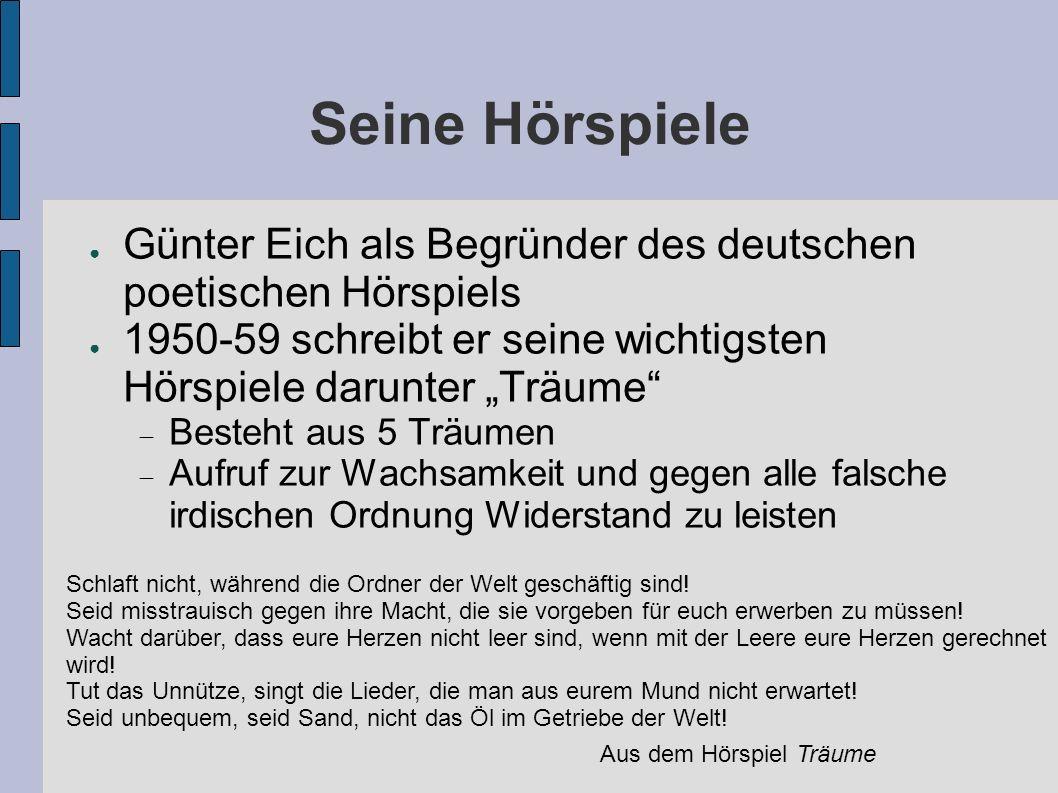 """Seine Hörspiele Günter Eich als Begründer des deutschen poetischen Hörspiels. 1950-59 schreibt er seine wichtigsten Hörspiele darunter """"Träume"""