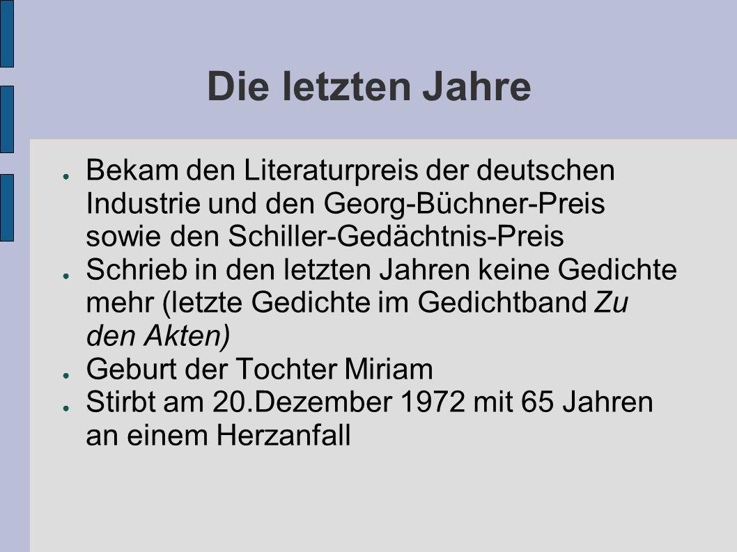 Die letzten Jahre Bekam den Literaturpreis der deutschen Industrie und den Georg-Büchner-Preis sowie den Schiller-Gedächtnis-Preis.
