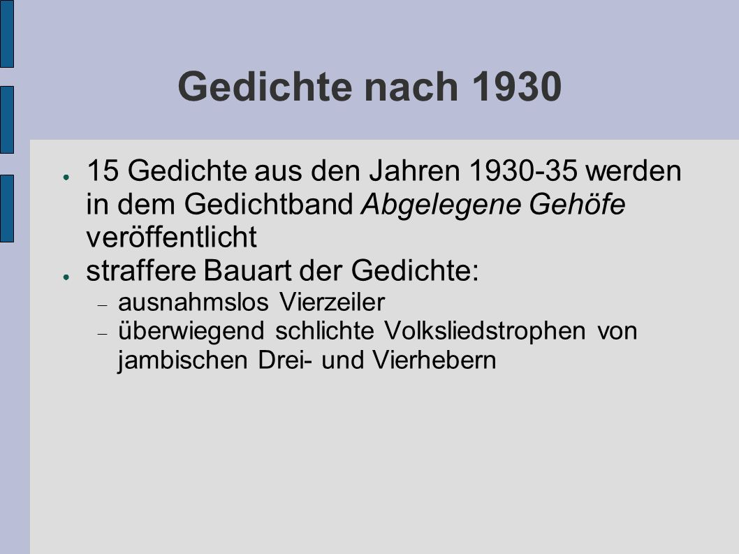 Gedichte nach 1930 15 Gedichte aus den Jahren 1930-35 werden in dem Gedichtband Abgelegene Gehöfe veröffentlicht.
