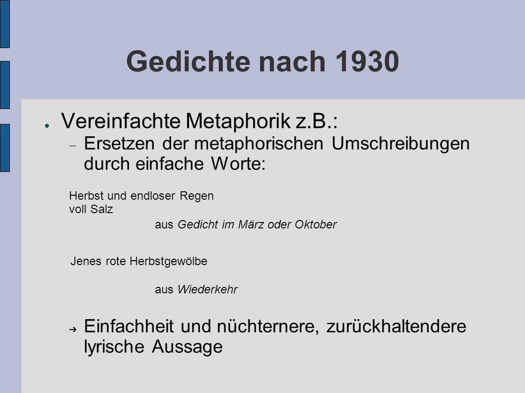 Gedichte nach 1930 Vereinfachte Metaphorik z.B.: