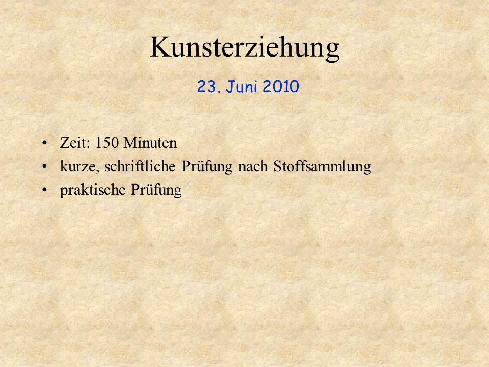 Kunsterziehung 23. Juni 2010 Zeit: 150 Minuten