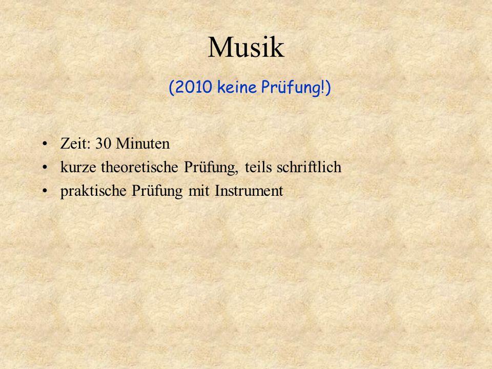 Musik (2010 keine Prüfung!) Zeit: 30 Minuten
