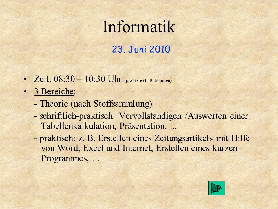 Informatik 23. Juni 2010 Zeit: 08:30 – 10:30 Uhr (pro Bereich 40 Minuten) 3 Bereiche: - Theorie (nach Stoffsammlung)