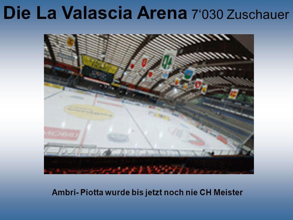 Die La Valascia Arena 7'030 Zuschauer