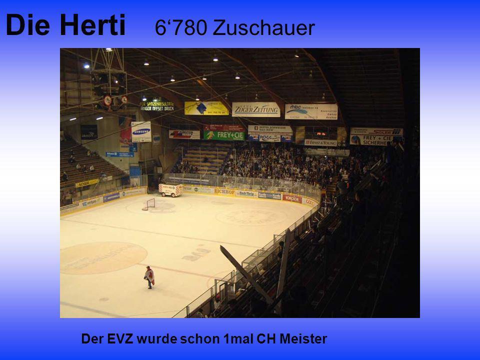 Die Herti 6'780 Zuschauer Der EVZ wurde schon 1mal CH Meister