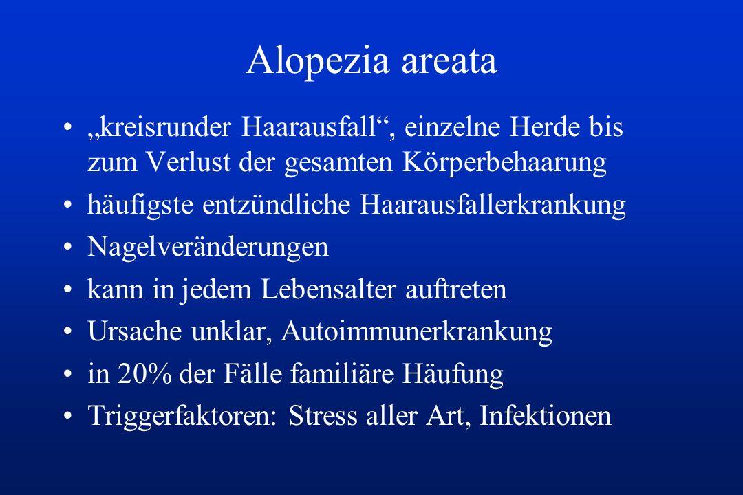 """Alopezia areata """"kreisrunder Haarausfall , einzelne Herde bis zum Verlust der gesamten Körperbehaarung."""
