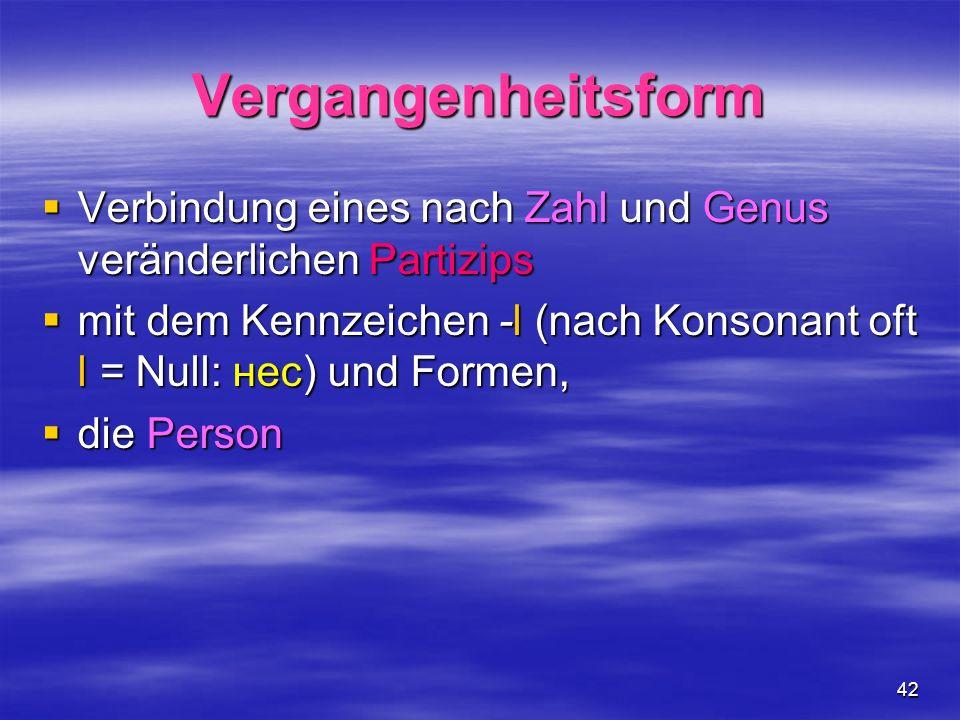 Vergangenheitsform Verbindung eines nach Zahl und Genus veränderlichen Partizips.