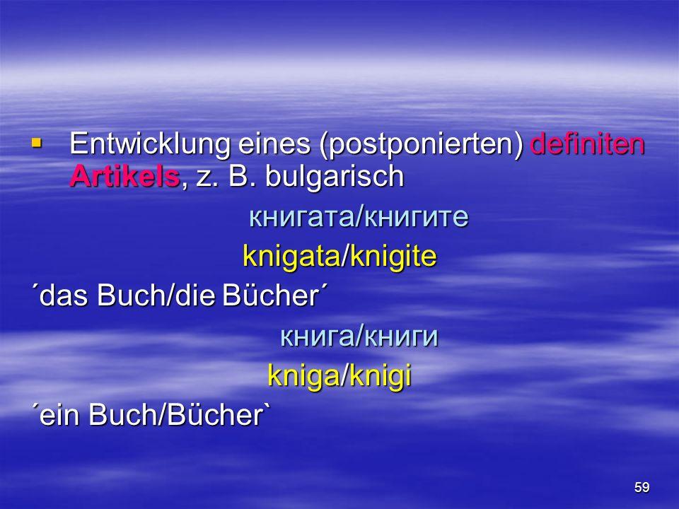 Entwicklung eines (postponierten) definiten Artikels, z. B. bulgarisch