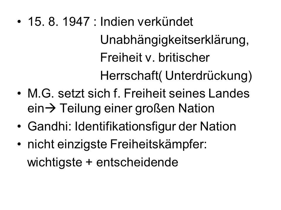 15. 8. 1947 : Indien verkündetUnabhängigkeitserklärung, Freiheit v. britischer. Herrschaft( Unterdrückung)