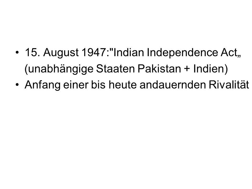 15. August 1947: Indian Independence Act""