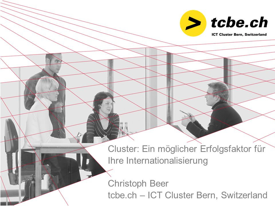Cluster: Ein möglicher Erfolgsfaktor für Ihre Internationalisierung Christoph Beer tcbe.ch – ICT Cluster Bern, Switzerland