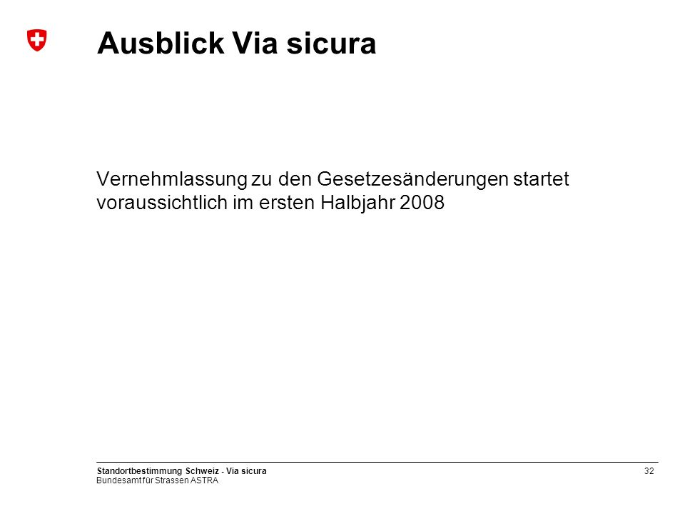 Ausblick Via sicura Vernehmlassung zu den Gesetzesänderungen startet voraussichtlich im ersten Halbjahr 2008.