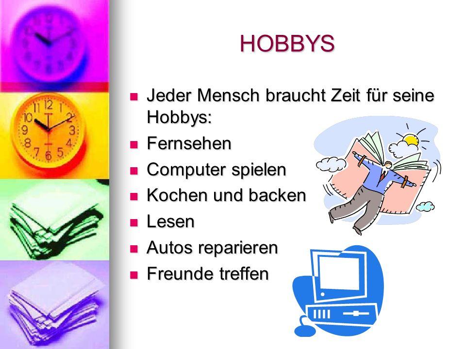 HOBBYS Jeder Mensch braucht Zeit für seine Hobbys: Fernsehen