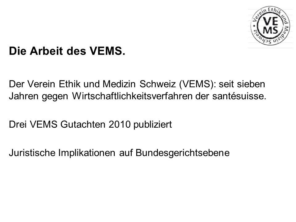 Die Arbeit des VEMS. Der Verein Ethik und Medizin Schweiz (VEMS): seit sieben Jahren gegen Wirtschaftlichkeitsverfahren der santésuisse.