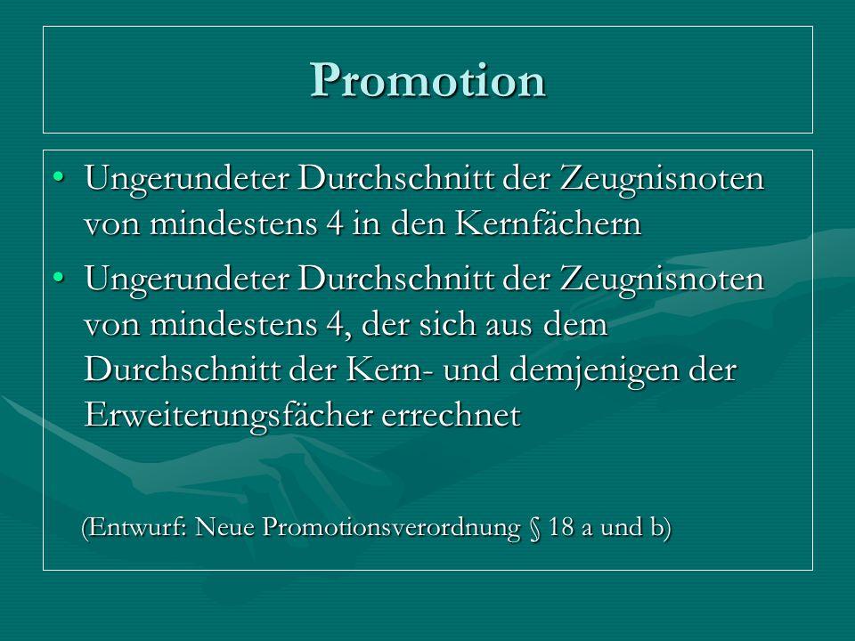Promotion Ungerundeter Durchschnitt der Zeugnisnoten von mindestens 4 in den Kernfächern.