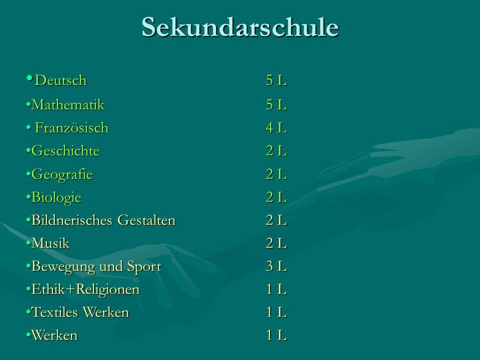 Sekundarschule Deutsch 5 L Mathematik 5 L Französisch 4 L