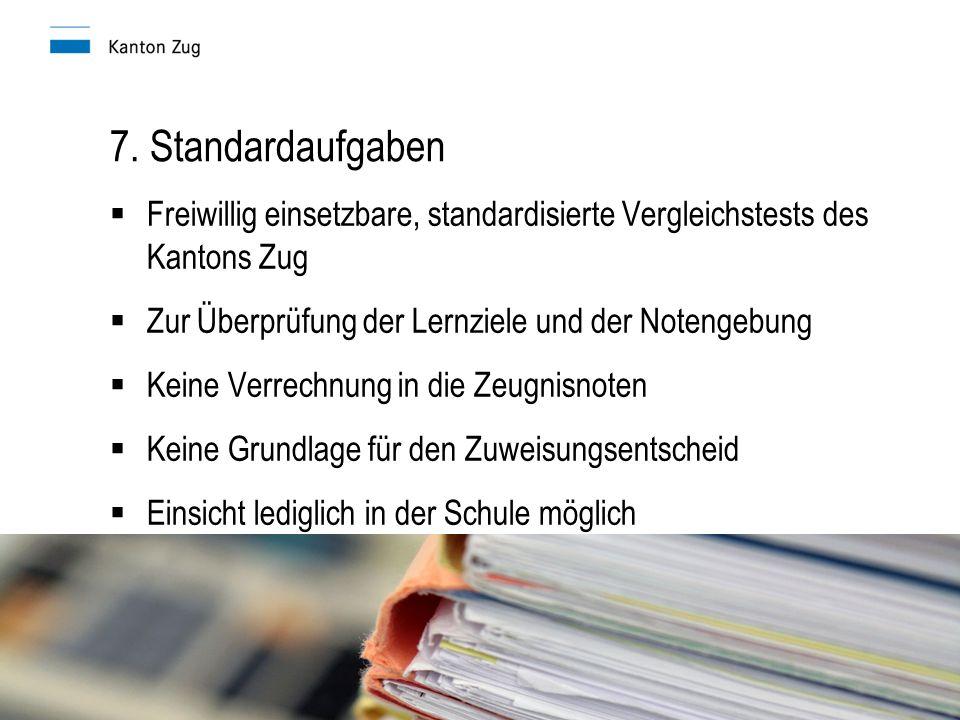 7. Standardaufgaben Freiwillig einsetzbare, standardisierte Vergleichstests des Kantons Zug. Zur Überprüfung der Lernziele und der Notengebung.
