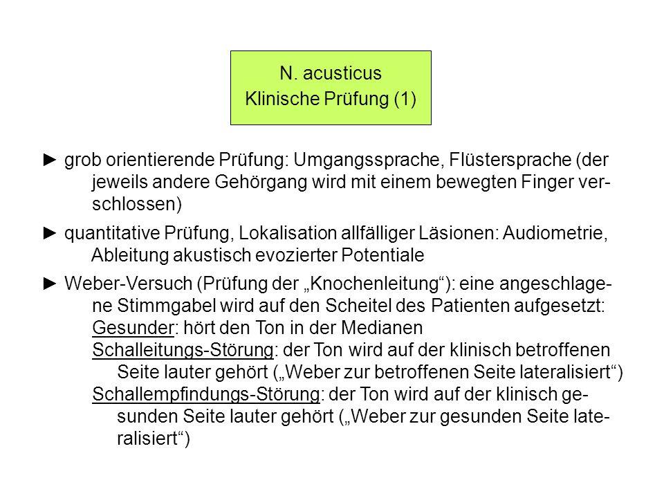 N. acusticus Klinische Prüfung (1) ► grob orientierende Prüfung: Umgangssprache, Flüstersprache (der.
