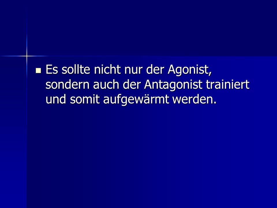 Es sollte nicht nur der Agonist, sondern auch der Antagonist trainiert und somit aufgewärmt werden.