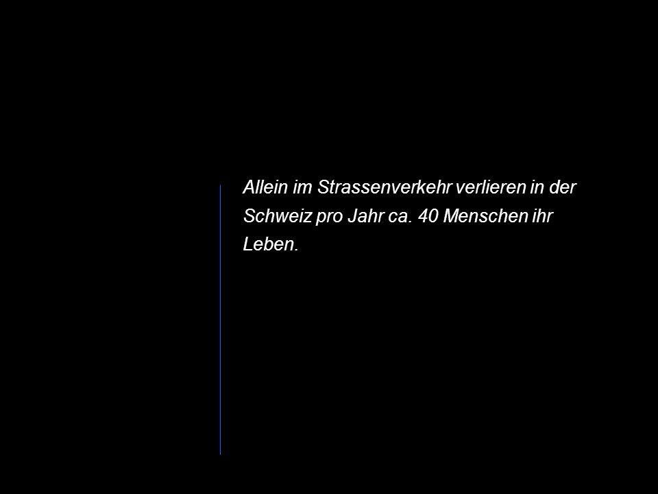 Allein im Strassenverkehr verlieren in der Schweiz pro Jahr ca