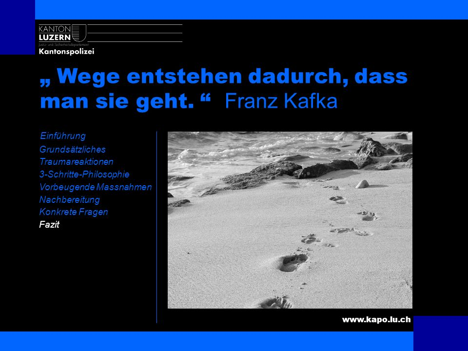 """"""" Wege entstehen dadurch, dass man sie geht. Franz Kafka"""