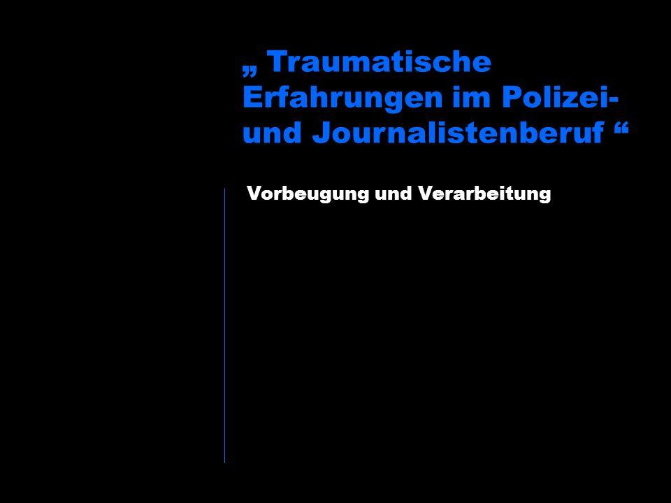 """"""" Traumatische Erfahrungen im Polizei- und Journalistenberuf"""
